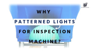 Why Patterned Area Lighting for inspection machine